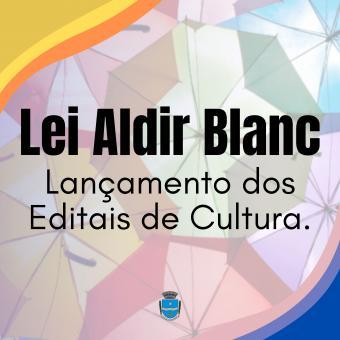 Lei Aldir Blanc - Lançamento dos Editais de Cultura.